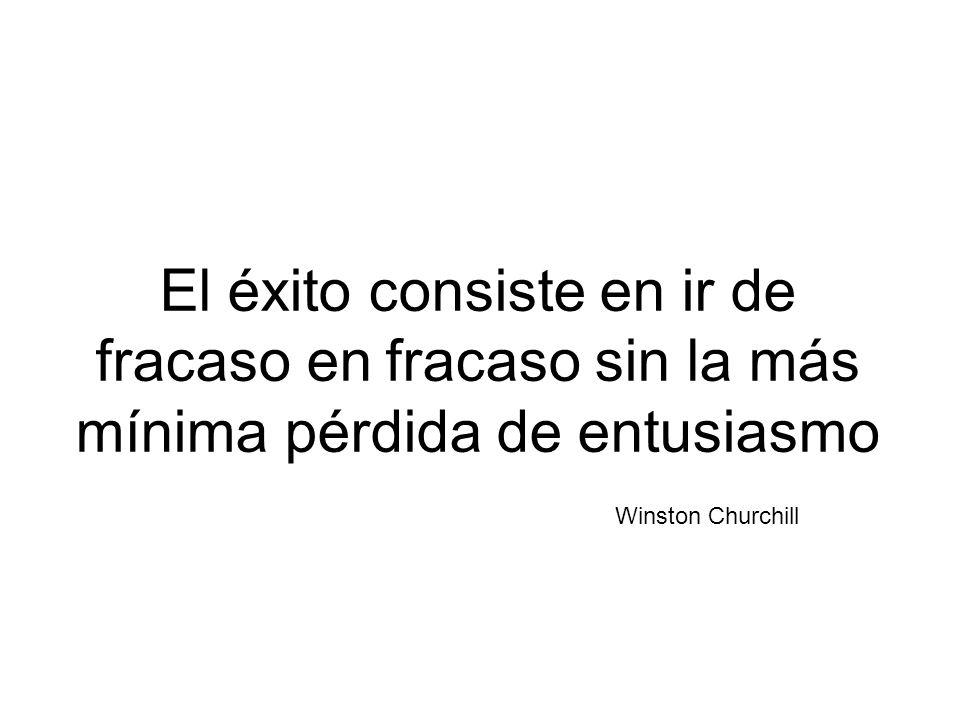 El éxito consiste en ir de fracaso en fracaso sin la más mínima pérdida de entusiasmo Winston Churchill