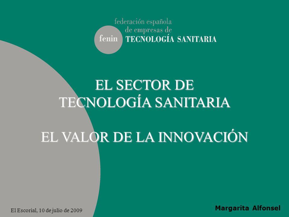 EL SECTOR DE TECNOLOGÍA SANITARIA EL VALOR DE LA INNOVACIÓN El Escorial, 10 de julio de 2009 Margarita Alfonsel
