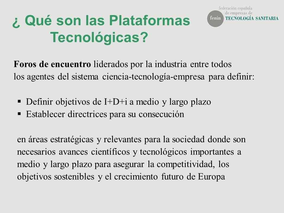 ¿ Qué son las Plataformas Tecnológicas? Foros de encuentro liderados por la industria entre todos los agentes del sistema ciencia-tecnología-empresa p