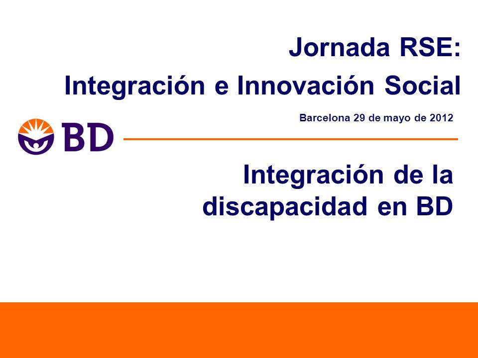 Barcelona 29 de mayo de 2012 Integración de la discapacidad en BD Jornada RSE: Integración e Innovación Social