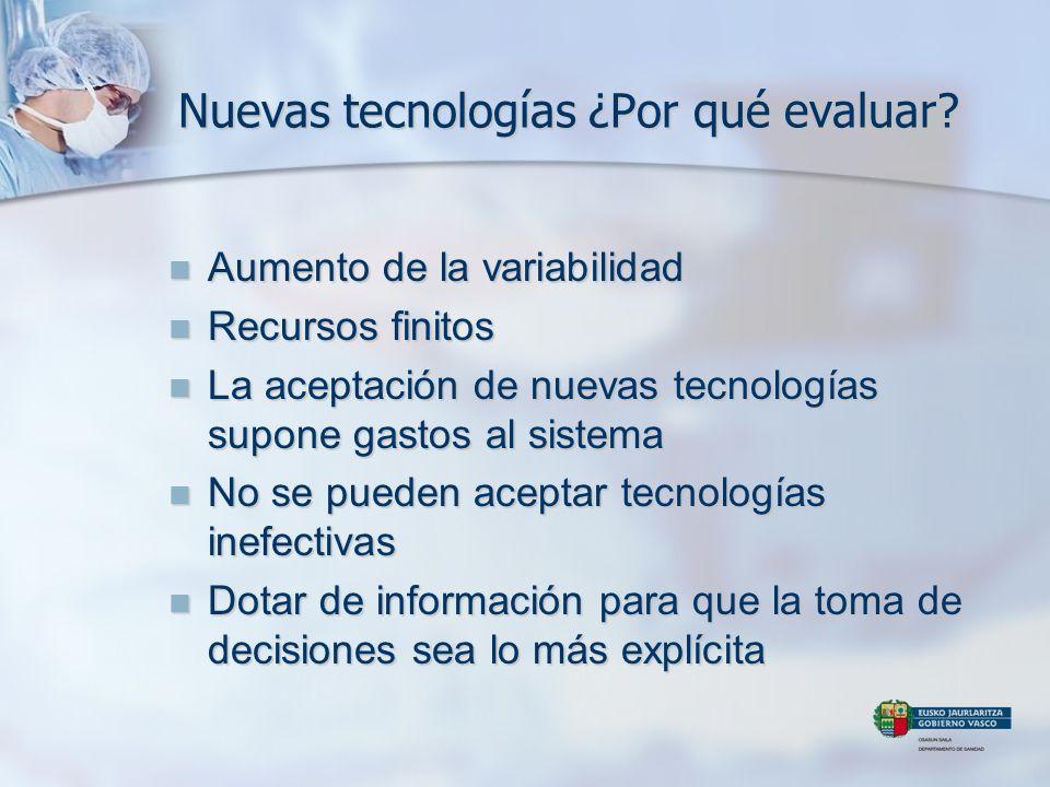 Nuevas tecnologías ¿Por qué evaluar? Aumento de la variabilidad Aumento de la variabilidad Recursos finitos Recursos finitos La aceptación de nuevas t