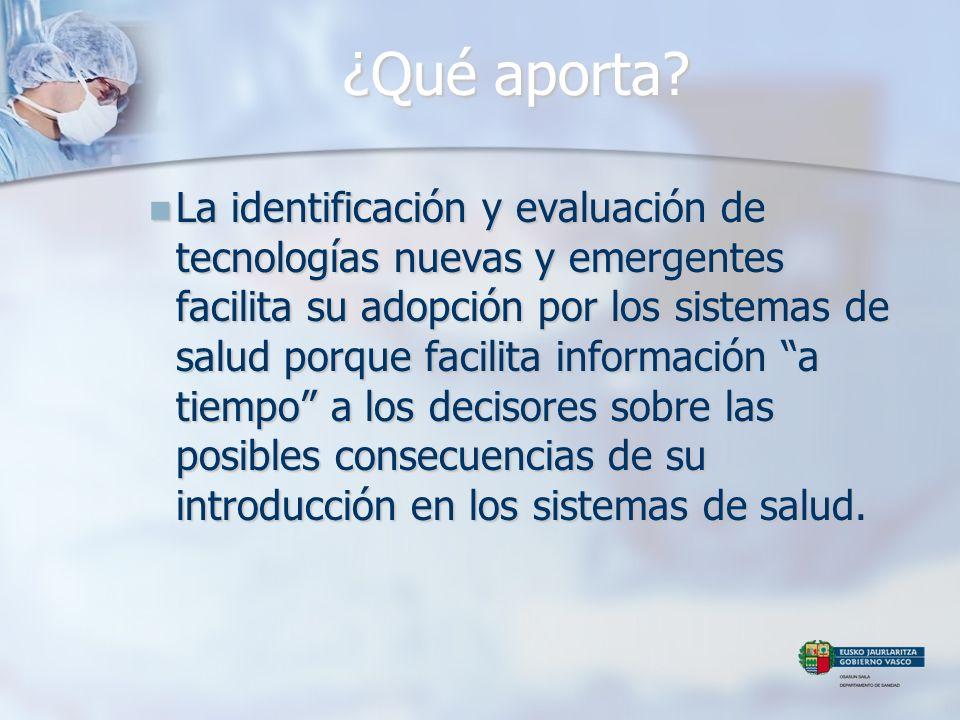 La identificación y evaluación de tecnologías nuevas y emergentes facilita su adopción por los sistemas de salud porque facilita información a tiempo