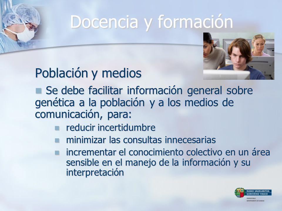 Docencia y formación Población y medios Se debe facilitar información general sobre genética a la población y a los medios de comunicación, para: Se d