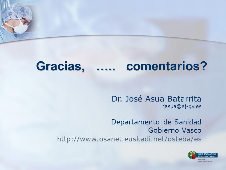 Gracias, ….. comentarios? Dr. José Asua Batarrita jasua@ej-gv.es Departamento de Sanidad Gobierno Vasco http://www.osanet.euskadi.net/osteba/es