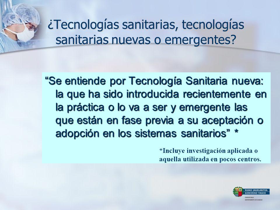 ¿Tecnologías sanitarias, tecnologías sanitarias nuevas o emergentes? Se entiende por Tecnología Sanitaria nueva: la que ha sido introducida recienteme