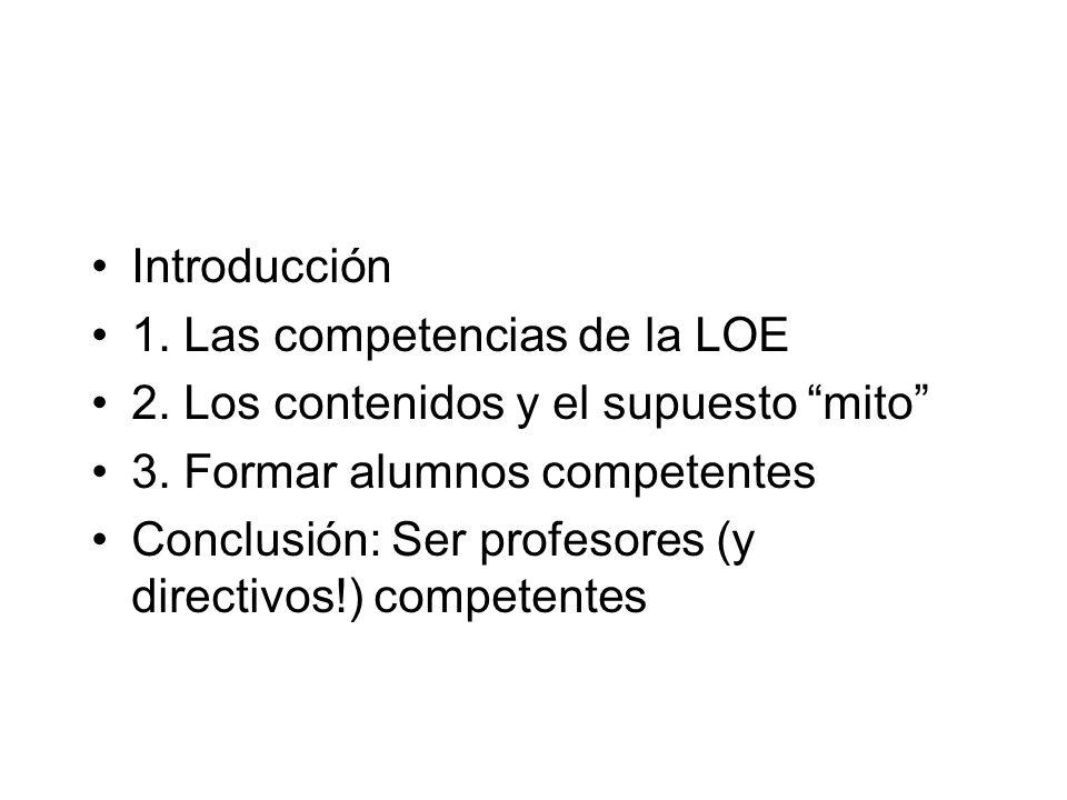 Introducción 1. Las competencias de la LOE 2. Los contenidos y el supuesto mito 3.