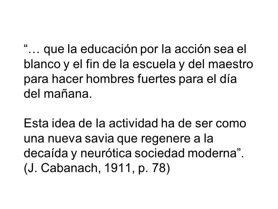 … que la educación por la acción sea el blanco y el fin de la escuela y del maestro para hacer hombres fuertes para el día del mañana.