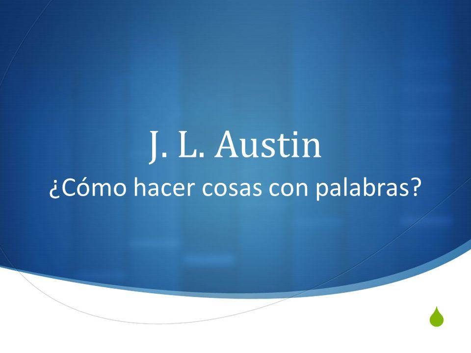 J. L. Austin ¿Cómo hacer cosas con palabras?