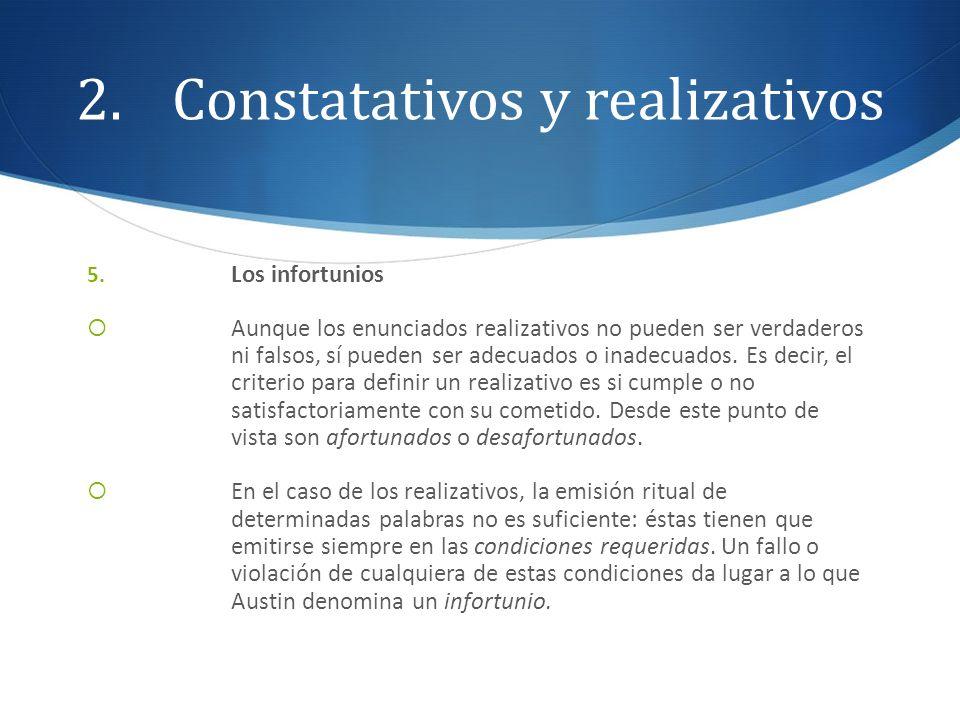 2.Constatativos y realizativos 5. Los infortunios Aunque los enunciados realizativos no pueden ser verdaderos ni falsos, sí pueden ser adecuados o ina