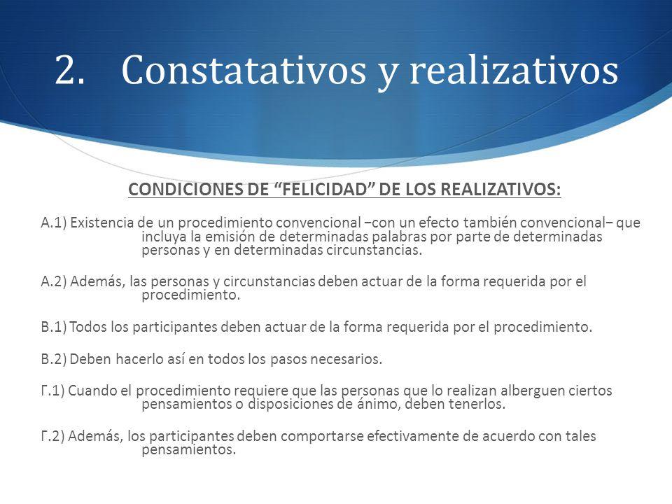 2.Constatativos y realizativos CONDICIONES DE FELICIDAD DE LOS REALIZATIVOS: A.1) Existencia de un procedimiento convencional con un efecto también co