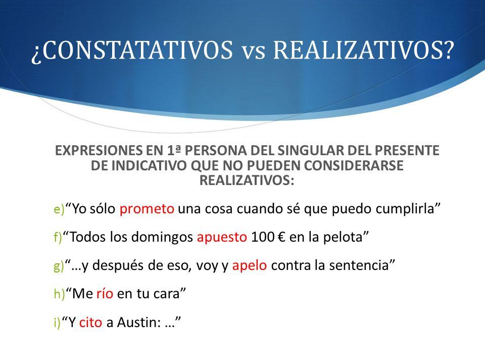 ¿CONSTATATIVOS vs REALIZATIVOS? EXPRESIONES EN 1ª PERSONA DEL SINGULAR DEL PRESENTE DE INDICATIVO QUE NO PUEDEN CONSIDERARSE REALIZATIVOS: e) Yo sólo