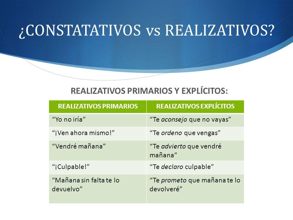 ¿CONSTATATIVOS vs REALIZATIVOS? REALIZATIVOS PRIMARIOS Y EXPLÍCITOS: REALIZATIVOS PRIMARIOSREALIZATIVOS EXPLÍCITOS Yo no iríaTe aconsejo que no vayas