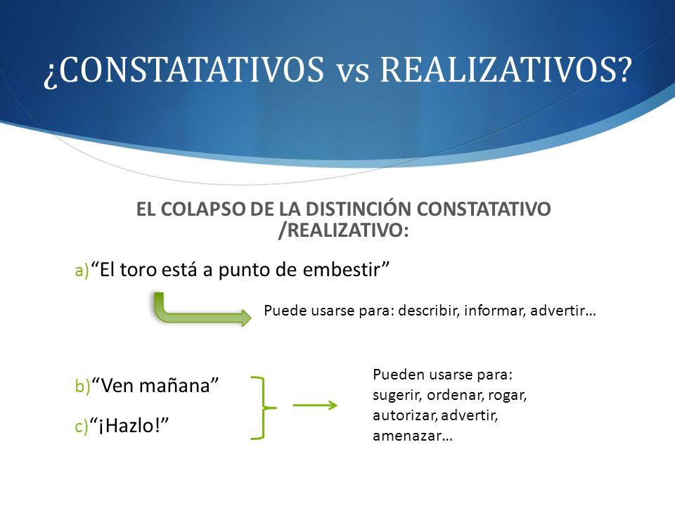 ¿CONSTATATIVOS vs REALIZATIVOS? EL COLAPSO DE LA DISTINCIÓN CONSTATATIVO /REALIZATIVO: a) El toro está a punto de embestir Puede usarse para: describi