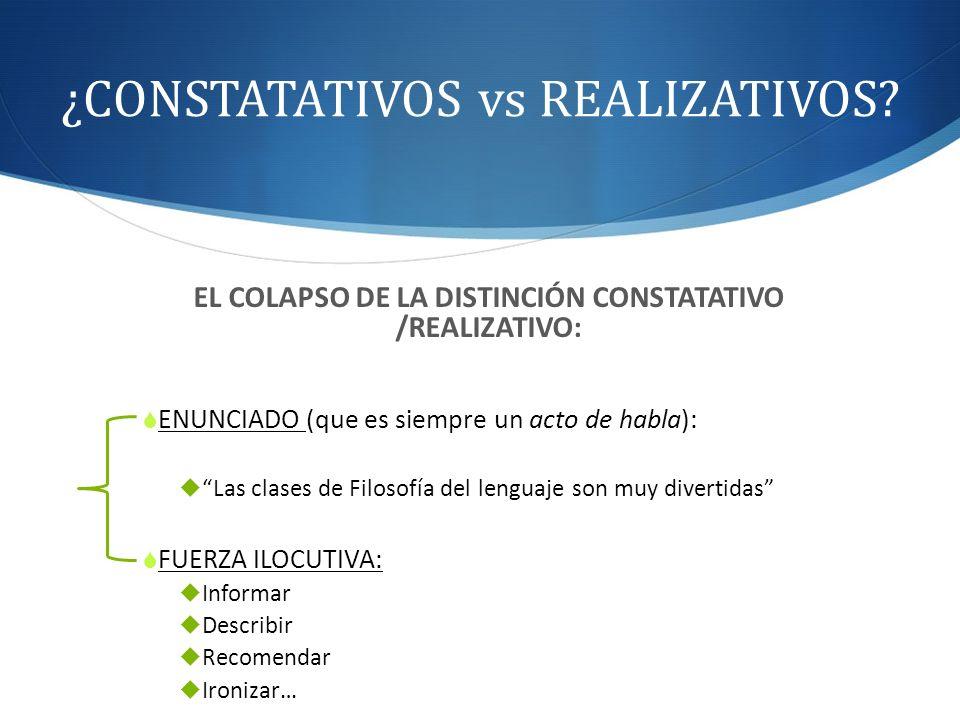 ¿CONSTATATIVOS vs REALIZATIVOS? EL COLAPSO DE LA DISTINCIÓN CONSTATATIVO /REALIZATIVO: ENUNCIADO (que es siempre un acto de habla): Las clases de Filo