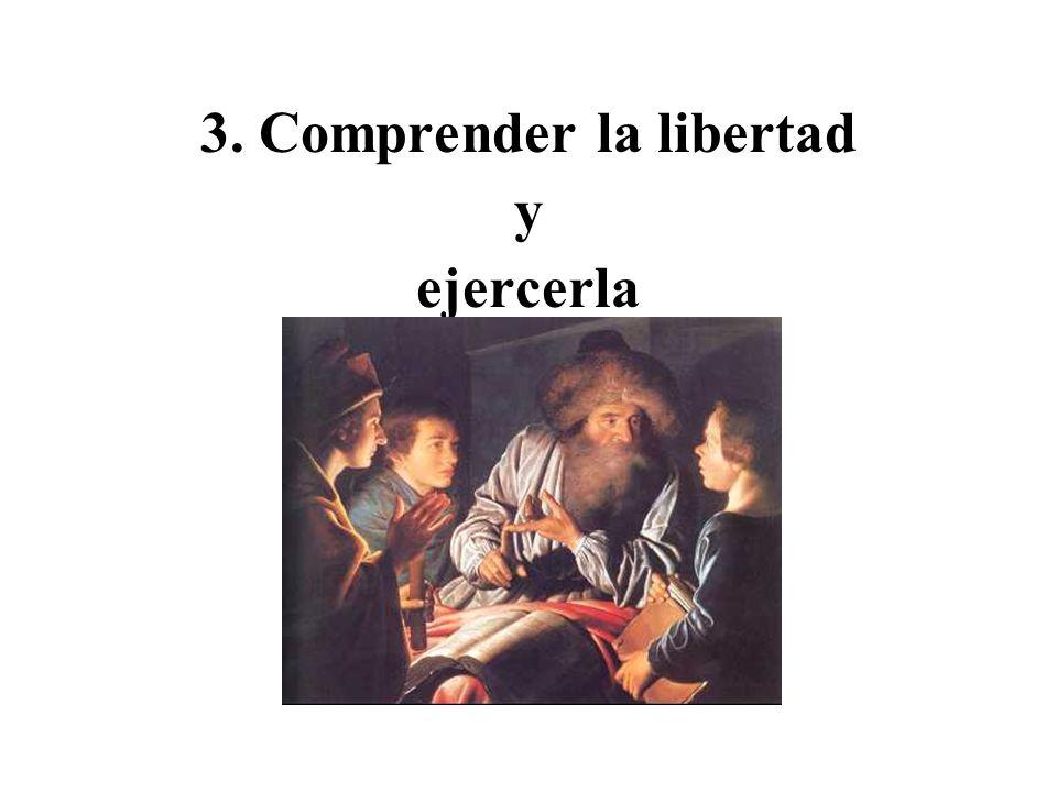 3. Comprender la libertad y ejercerla