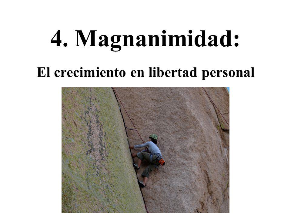 4. Magnanimidad: El crecimiento en libertad personal