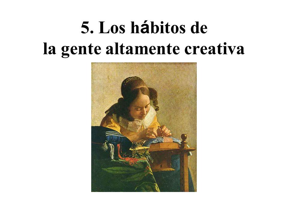 5. Los h á bitos de la gente altamente creativa