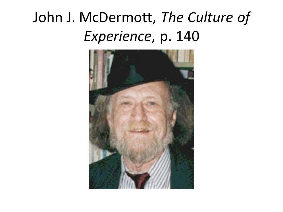 John J. McDermott, The Culture of Experience, p. 140
