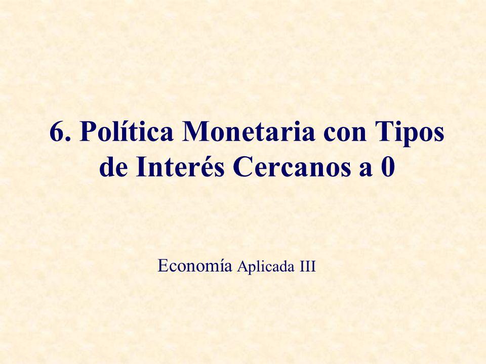6. Política Monetaria con Tipos de Interés Cercanos a 0 Economía Aplicada III