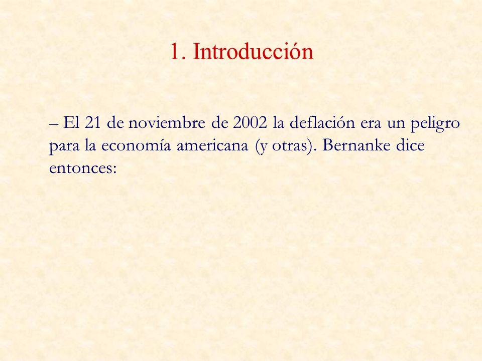 1. Introducción – El 21 de noviembre de 2002 la deflación era un peligro para la economía americana (y otras). Bernanke dice entonces: