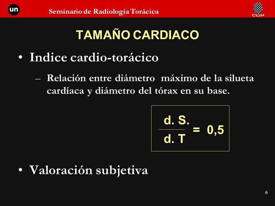 Seminario de Radiología Torácica 6 TAMAÑO CARDIACO Indice cardio-torácico –Relación entre diámetro máximo de la silueta cardíaca y diámetro del tórax