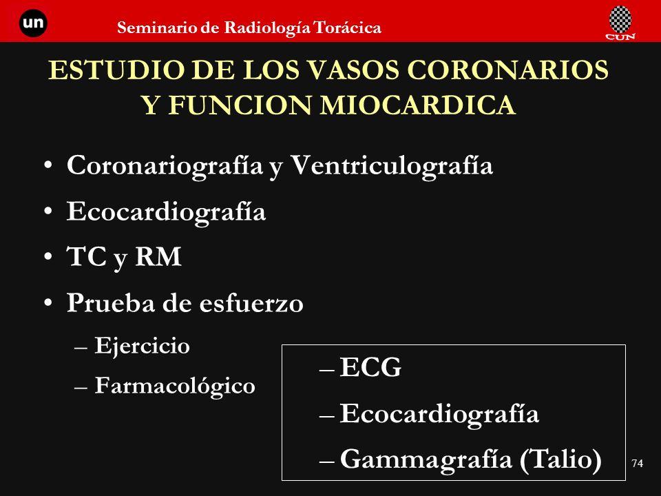 Seminario de Radiología Torácica 74 ESTUDIO DE LOS VASOS CORONARIOS Y FUNCION MIOCARDICA Coronariografía y Ventriculografía Ecocardiografía TC y RM Pr