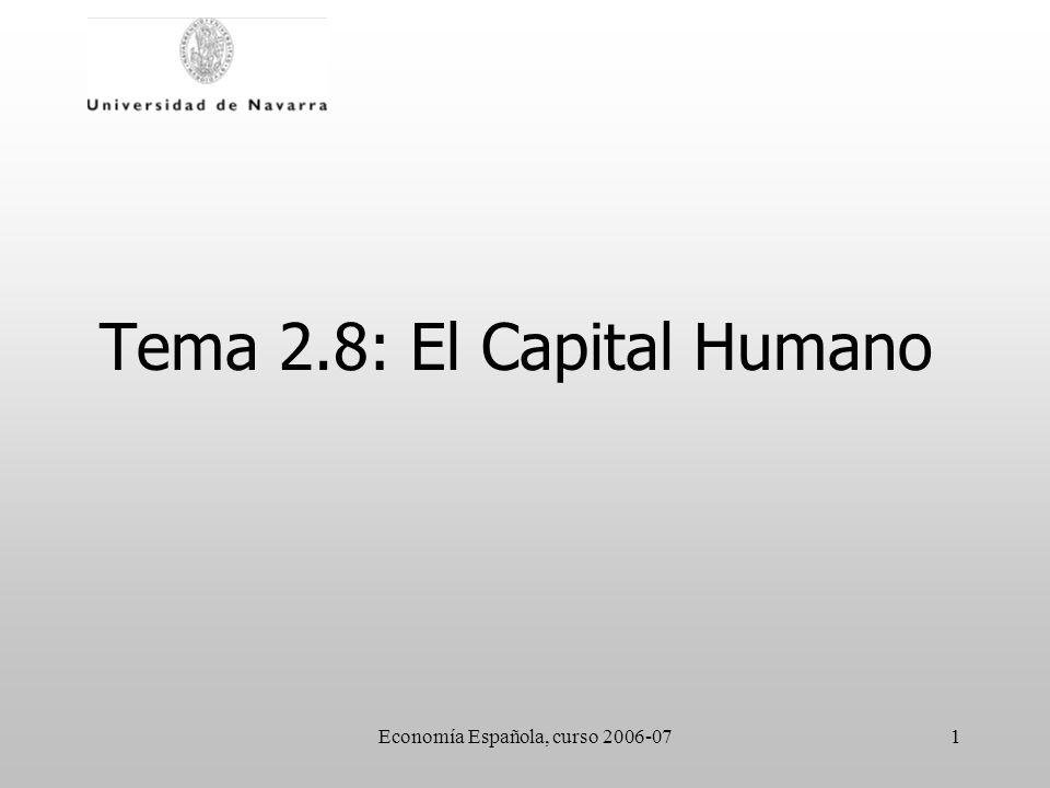 Economía Española, curso 2006-071 Tema 2.8: El Capital Humano