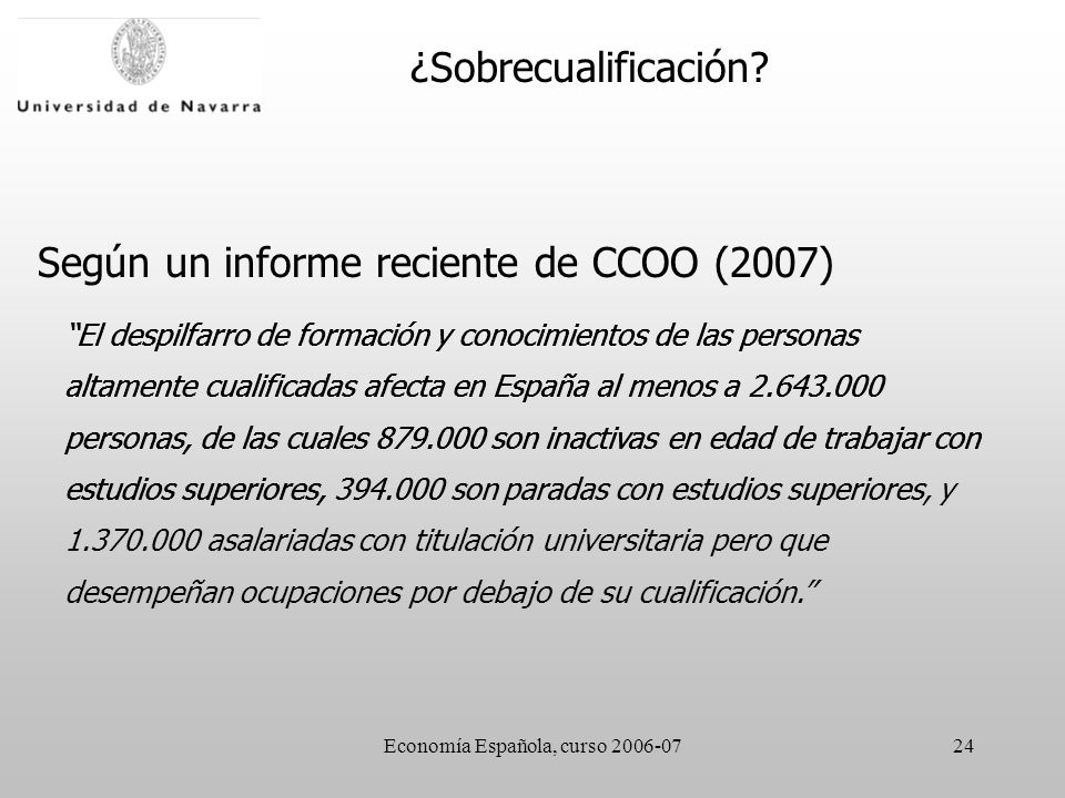 Economía Española, curso 2006-0724 El despilfarro de formación y conocimientos de las personas altamente cualificadas afecta en España al menos a 2.64