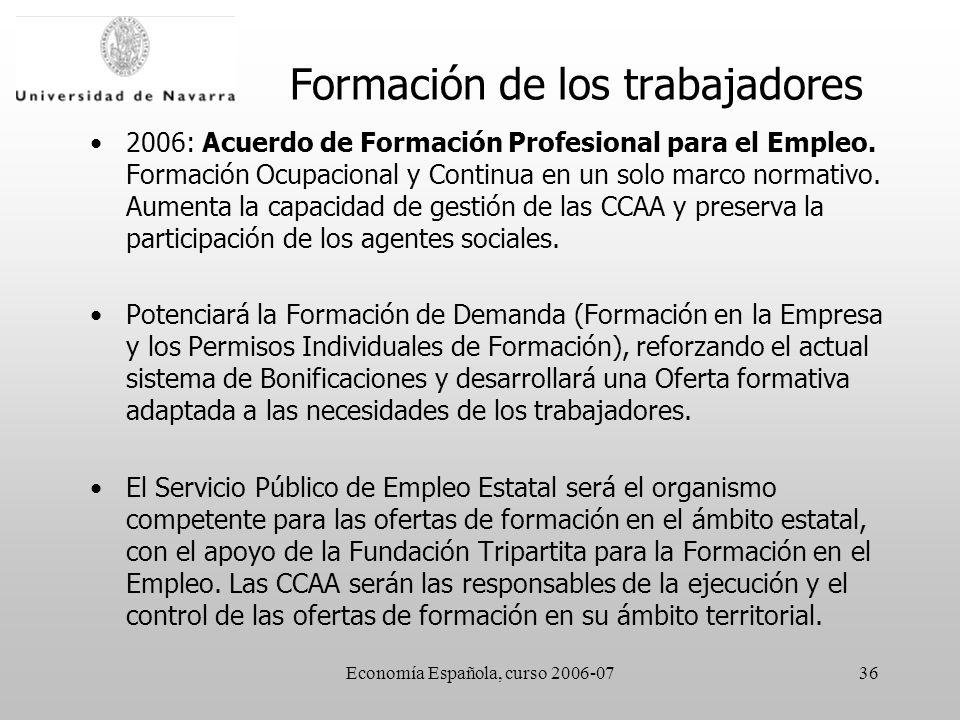 Economía Española, curso 2006-0736 Formación de los trabajadores 2006: Acuerdo de Formación Profesional para el Empleo. Formación Ocupacional y Contin