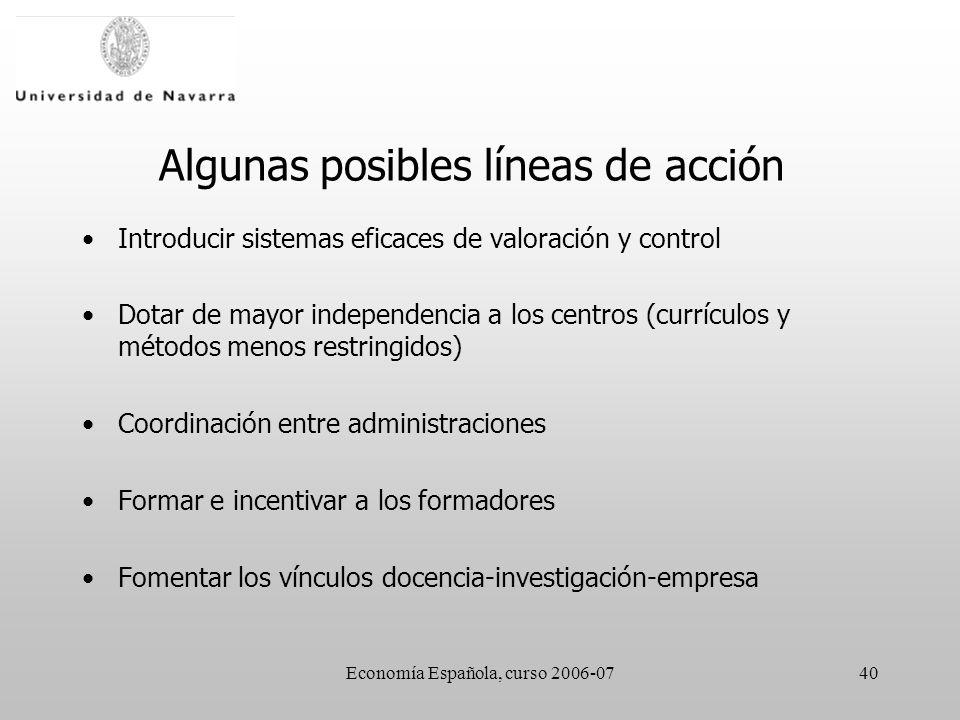Economía Española, curso 2006-0740 Algunas posibles líneas de acción Introducir sistemas eficaces de valoración y control Dotar de mayor independencia
