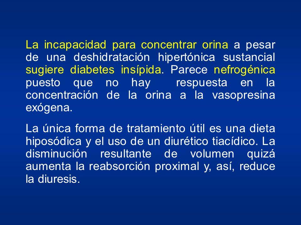 La incapacidad para concentrar orina a pesar de una deshidratación hipertónica sustancial sugiere diabetes insípida. Parece nefrogénica puesto que no