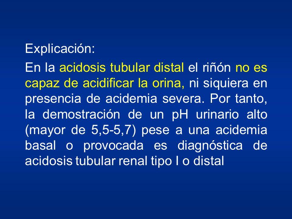 Explicación: En la acidosis tubular distal el riñón no es capaz de acidificar la orina, ni siquiera en presencia de acidemia severa. Por tanto, la dem