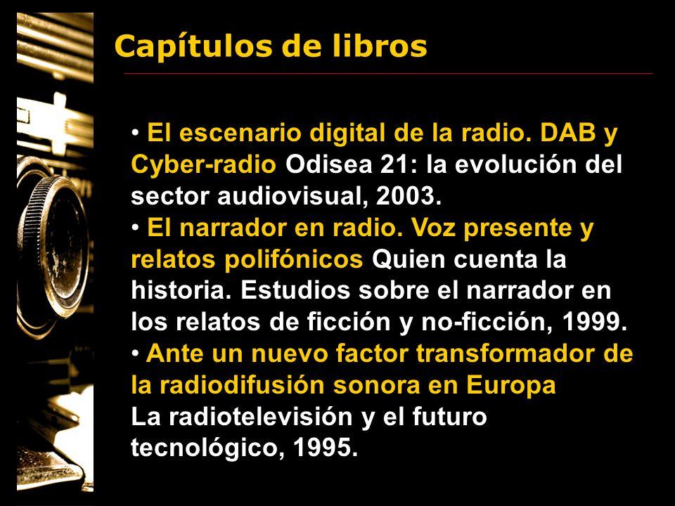 Capítulos de libros El escenario digital de la radio. DAB y Cyber-radio Odisea 21: la evolución del sector audiovisual, 2003. El narrador en radio. Vo
