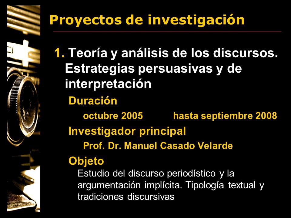 Proyectos de investigación 1. Teoría y análisis de los discursos. Estrategias persuasivas y de interpretación Duración octubre 2005 hasta septiembre 2