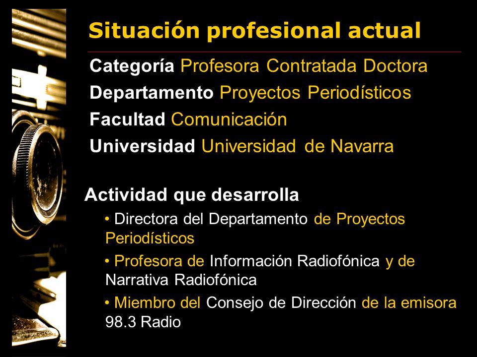 Situación profesional actual Categoría Profesora Contratada Doctora Departamento Proyectos Periodísticos Facultad Comunicación Universidad Universidad