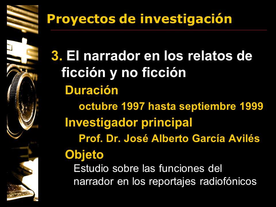 Proyectos de investigación 3. El narrador en los relatos de ficción y no ficción Duración octubre 1997 hasta septiembre 1999 Investigador principal Pr