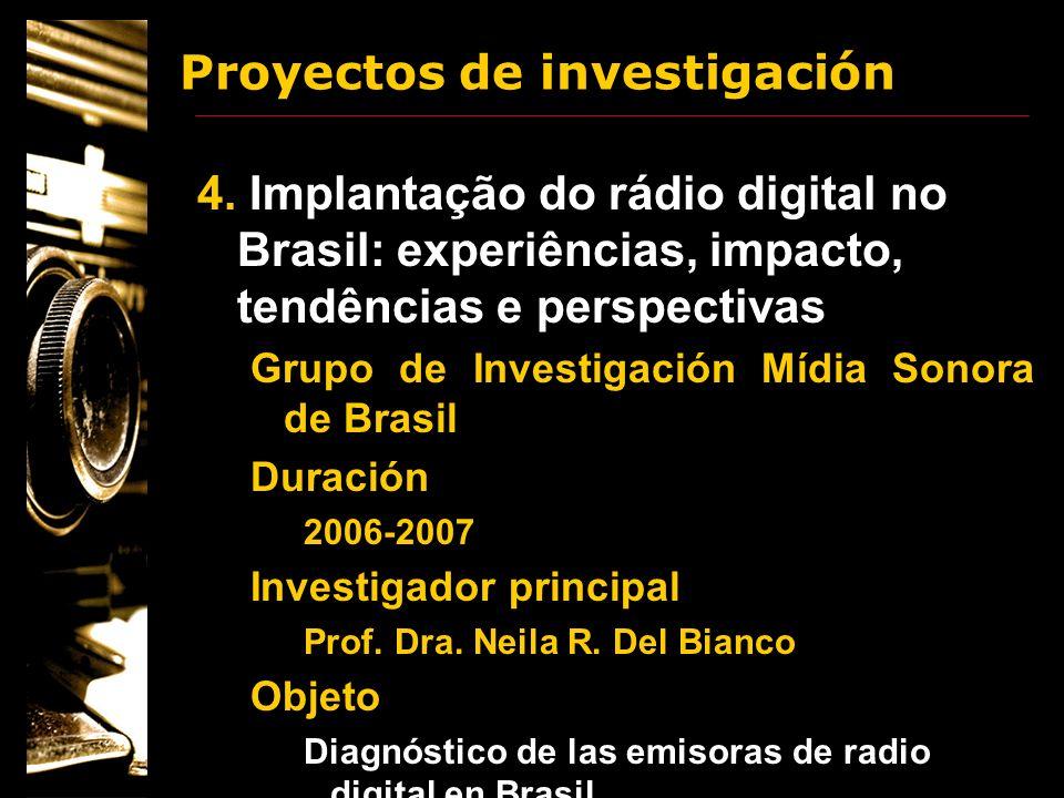 Proyectos de investigación 4. Implantação do rádio digital no Brasil: experiências, impacto, tendências e perspectivas Grupo de Investigación Mídia So