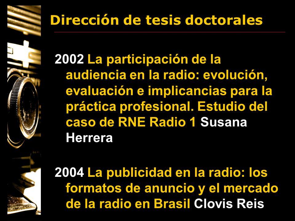 Dirección de tesis doctorales 2002 La participación de la audiencia en la radio: evolución, evaluación e implicancias para la práctica profesional. Es