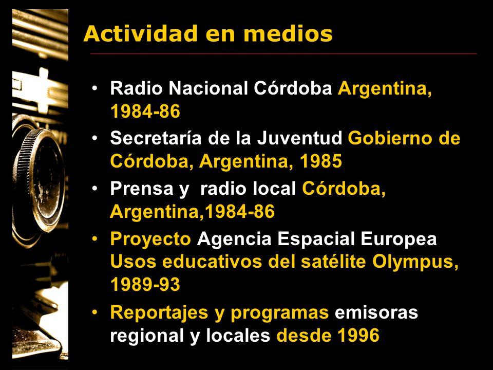 Actividad en medios Radio Nacional Córdoba Argentina, 1984-86 Secretaría de la Juventud Gobierno de Córdoba, Argentina, 1985 Prensa y radio local Córd