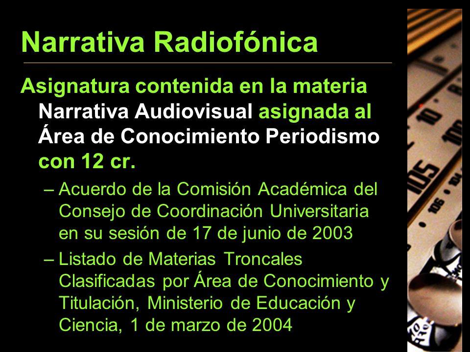Narrativa Radiofónica Asignatura contenida en la materia Narrativa Audiovisual asignada al Área de Conocimiento Periodismo con 12 cr. –Acuerdo de la C