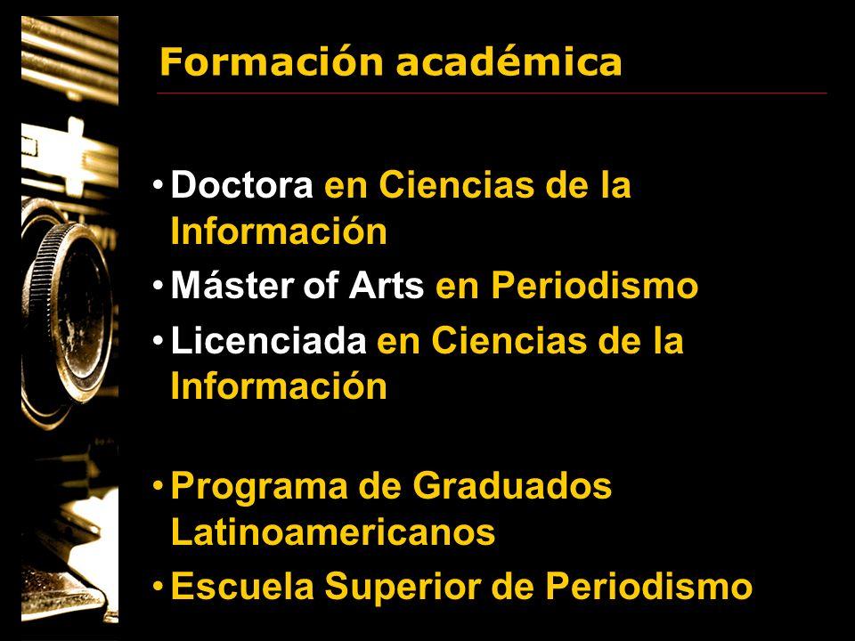 Formación académica Doctora en Ciencias de la Información Máster of Arts en Periodismo Licenciada en Ciencias de la Información Programa de Graduados