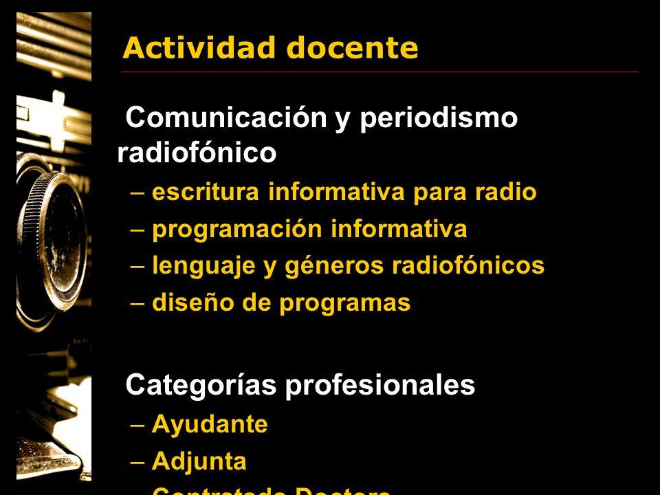 Actividad docente Universidad de Navarra Licenciatura Teoría y Técnica de la Información Radiofónica Información Radiofónica desde 1994/95 Narrativa Radiofónica desde 2004/2005 Seminarios coordinados con 98.3 Radio