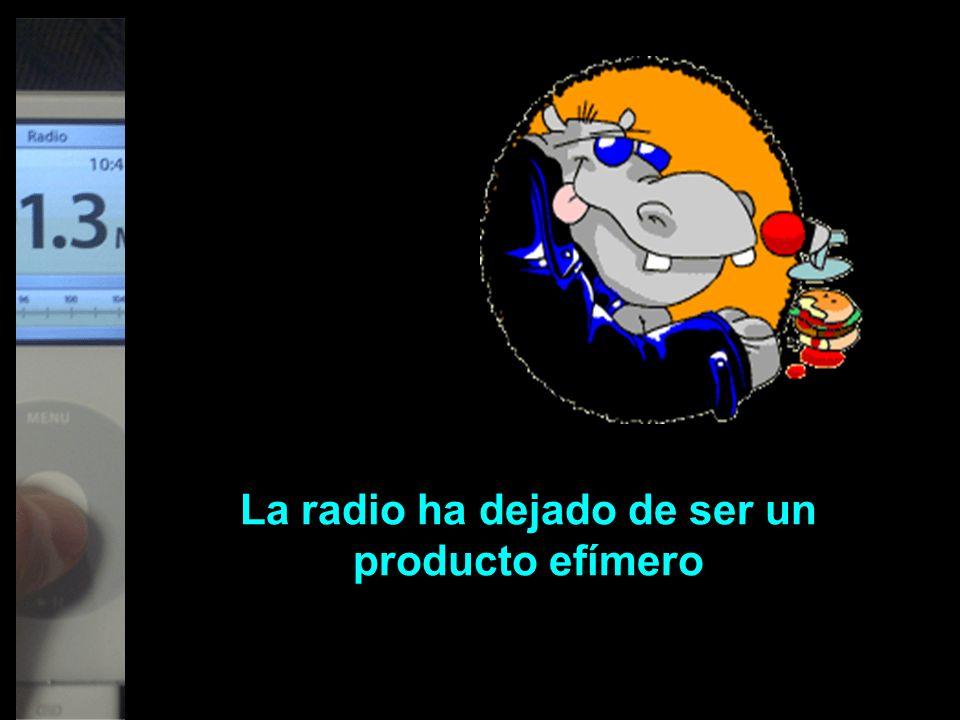La radio ha dejado de ser un producto efímero