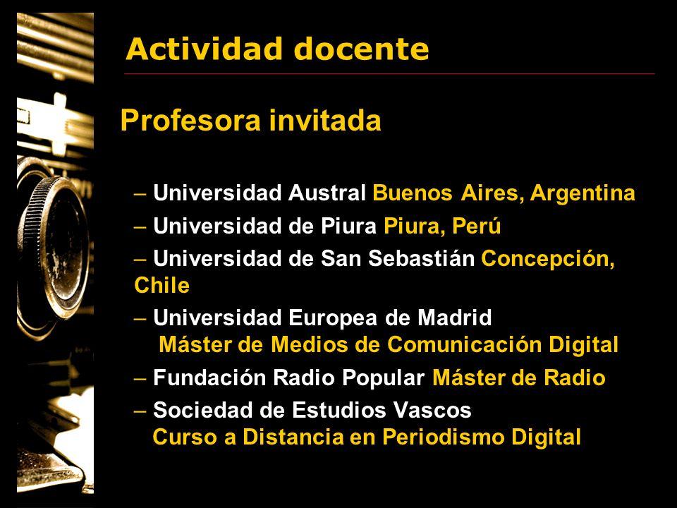 Actividad docente Profesora invitada – Universidad Austral Buenos Aires, Argentina – Universidad de Piura Piura, Perú – Universidad de San Sebastián C