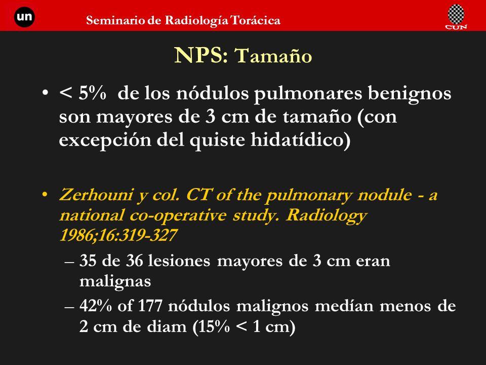 Seminario de Radiología Torácica NPS: Tamaño < 5% de los nódulos pulmonares benignos son mayores de 3 cm de tamaño (con excepción del quiste hidatídic