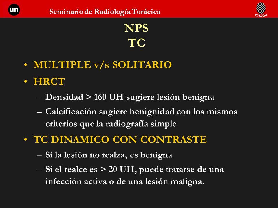 Seminario de Radiología Torácica NPS TC MULTIPLE v/s SOLITARIO HRCT –Densidad > 160 UH sugiere lesión benigna –Calcificación sugiere benignidad con lo