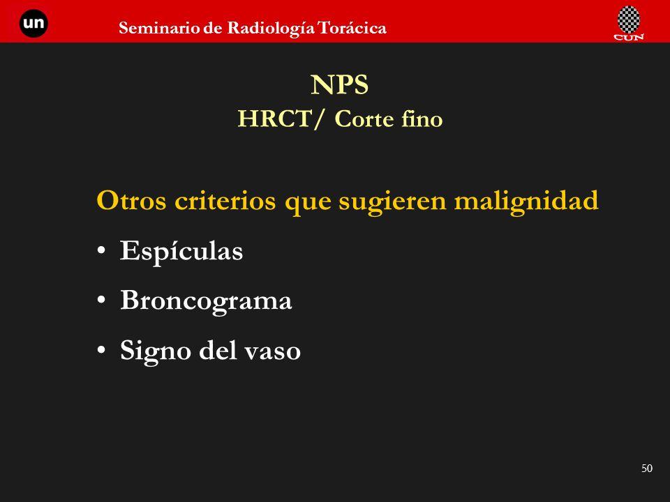 Seminario de Radiología Torácica 50 NPS HRCT/ Corte fino Otros criterios que sugieren malignidad Espículas Broncograma Signo del vaso