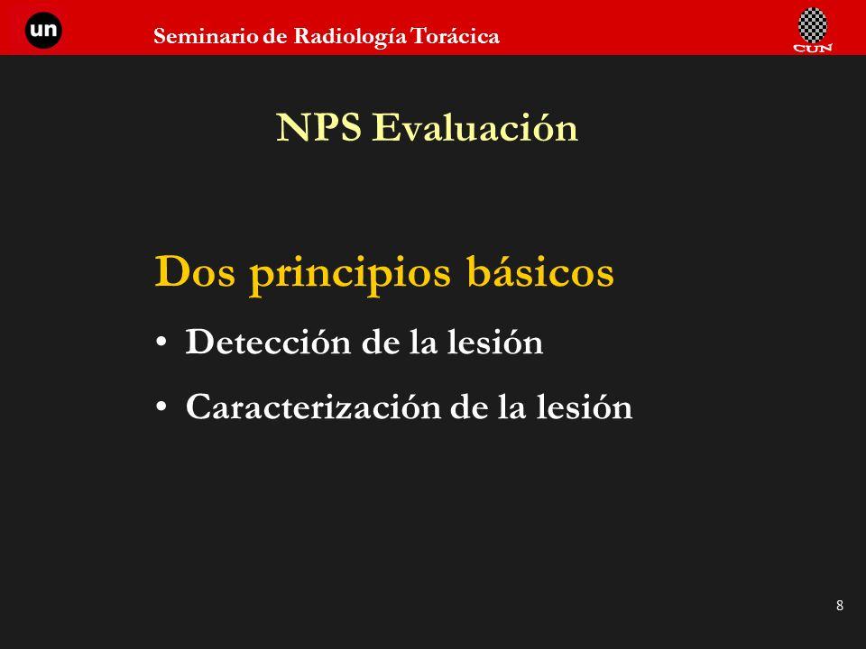 Seminario de Radiología Torácica 8 NPS Evaluación Dos principios básicos Detección de la lesión Caracterización de la lesión
