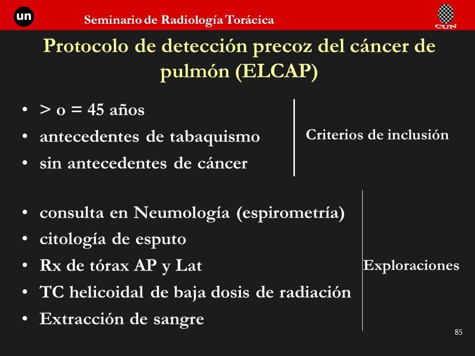 Seminario de Radiología Torácica 85 Protocolo de detección precoz del cáncer de pulmón (ELCAP) > o = 45 años antecedentes de tabaquismo sin antecedent