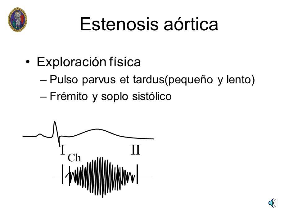 Estenosis aórtica Exploración física –Pulso parvus et tardus(pequeño y lento) –Frémito y soplo sistólico I II Ch